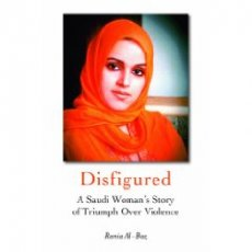 Disfigured: A Saudi Woman's Story of Triumph Over Violence