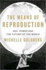 THE MEANS OF REPRODUCTION: Sex, Power and the Future of the World