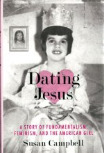 DATING JESUS: A Story of Fundamentalism, Feminism, and the American Girl