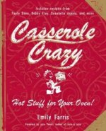 CASSEROLE CRAZY: Hot Stuff for Your Oven!
