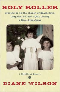 HOLY ROLLER: Growing Up in the Church of Knock Down, Drag Out; Or, How I Quit Loving a Blue-Eyed Jes