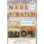 MADE FROM SCRATCH: Discovering the Pleasures of a Handmade Life