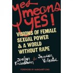 YES MEANS YES: Visions of Female Sexual Power and a World Without Rape