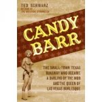 CANDY BARR: The Small-Town Texas Runaway Who Became a Darling of the Mob and the Queen of Las Vegas