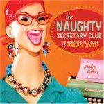 THE NAUGHTY SECRETARY CLUB: The Working Girl's Guide to Handmade Jewelry