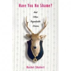 HAVE YOU NO SHAME? And Other Regrettable Stories