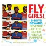 Fly Girls! B-Boys Beware: Revenge of the Super Female Rappers