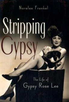 Stripping Gypsy: The Life of Gypsy Rose Lee