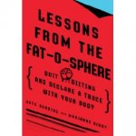 Lessons From the Fat-O-Sphere: Quit Dieting and Declare a Truce With Your Body