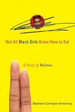 Not All Black Girls Know How to Eat: A Story of Bulimia