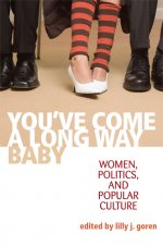 You've Come a Long Way, Baby: Women, Politics, and Popular Culture