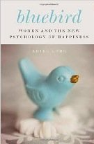 Bluebird: Women And The New Psychology Of Happiness