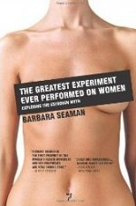 The Greatest Experiment Ever Performed On Women: Exploding The Estrogen Myth