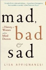 Mad, Bad, And Sad: A History Of Women And The Mind Doctors