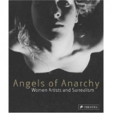 Angels Of Anarchy: Women Artists and Surrealism