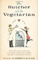 The Butcher And The Vegetarian: One Woman's Romp Through a World of Men, Meat, and Moral Crisis