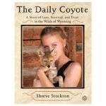 The Daily Coyote: A Story of Love, Survival, and Trust in the Wilds of Wyoming