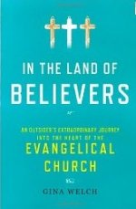In The Land Of Believers: An Outsiders Extraordinary Journey Into the Heart of the Evangelical Church