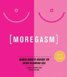 Moregasm: Babeland's Guide to Mind-Blowing Sex