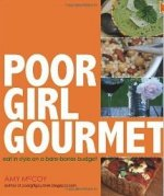 Poor Girl Gourmet: Eat in Style on a Bare-Bones Budget